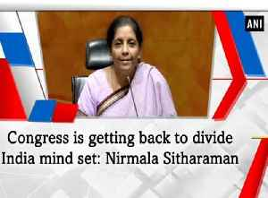 News video: Congress is getting back to divide India mind set: Nirmala Sitharaman