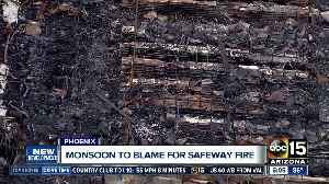 Monsoon to blame for massive Safeway fire [Video]