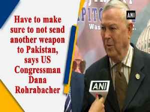 Have to make sure to not send another weapon to Pakistan, says US Congressman Dana Rohrabacher [Video]