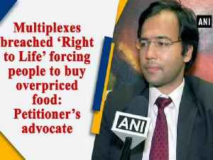 Multiplexes breached 'Right to Life' forcing people to buy overpriced food: Petitioner's advocate [Video]