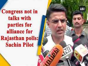 Congress not in talks with parties for alliance for Rajasthan polls: Sachin Pilot [Video]