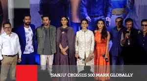 'Sanju' Crosses 500 Mark Globally [Video]