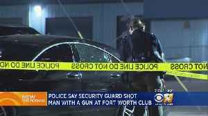 Security Guard Shoots Man During Argument At Fort Worth Strip Club [Video]