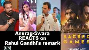 "Anurag & Swara REACTS on Rahul Gandhi's remark on ""Sacred Games"" [Video]"