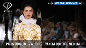 Yanina Couture Paris Haute Couture Fall/Winter 2018-19 | FashionTV | FTV [Video]
