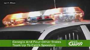 Georgia And Four Other States Team Up To Catch Speeders [Video]