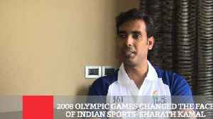8 Olympic Games Changed The Face Of Indian Sports- Sharath Kamal [Video]