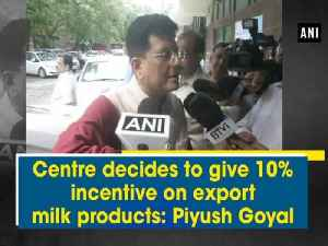 Centre decides to give 10% incentive on export milk products: Piyush Goyal [Video]