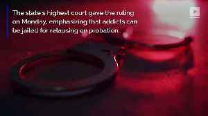 Court Rules That Drug Users Can Be Jailed for Relapsing on Probation [Video]