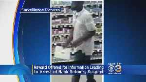Reward Offered For Information Leading To Arrest Of Bank Robbery Suspect [Video]
