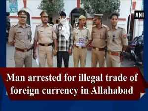 Man arrested for illegal trade of foreign currency in Allahabad [Video]