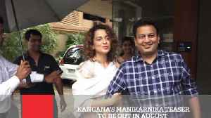 Kangana's Manikarnika Teaser To Be Out In August [Video]
