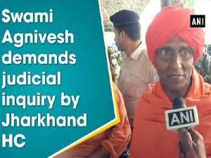 Swami Agnivesh demands judicial inquiry by Jharkhand HC [Video]