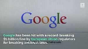 EU Fines Google $5 Billion for Antitrust Violations [Video]