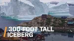 This Massive Iceberg Could Have Put A Small Town In Greenland Underwater [Video]