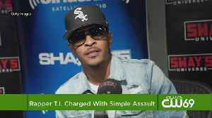 Rapper T.I. Charged With Simple Assault [Video]