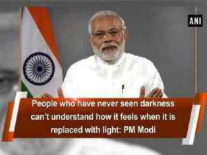 People who have never seen darkness can't understand how it feels when it is replaced with light: PM Modi [Video]