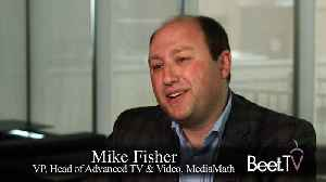 Connected TV Plays To Upper And Lower Funnel Metrics: MediaMath's Fisher [Video]