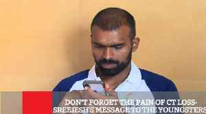 Don't Forget The Pain Of Ct Loss- Sreejesh's Message To The Youngsters [Video]