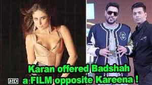 Karan offered Badshah a FILM opposite Kareena ! [Video]