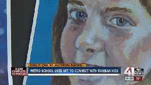 Metro school uses art to connect with Russian kids [Video]