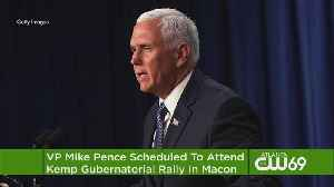 VP Pence Set To Attend Georgia Rally In Governor's Race [Video]