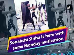 Sonakshi Sinha is here with some Monday motivation [Video]