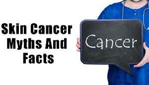 10 Skin Cancer Myths And Facts You Probably Didn't Know | Boldsky [Video]