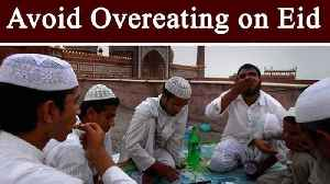 Eid-ul-Fitr: Health Problems due to Overeating | Boldsky [Video]
