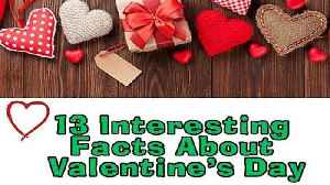 13 Interesting Facts You Didn't Know About Valentine's Day [Video]