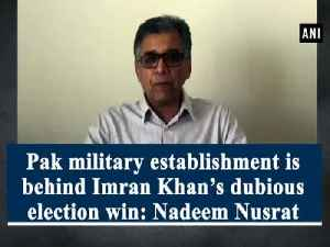 Pak military establishment is behind Imran Khan's dubious election win: Nadeem Nusrat [Video]