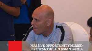 Massive Opportunity Missed  Constantine On Asian Games [Video]