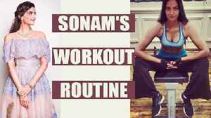 Sonam Kapoor Workout Routine; Check out here | Boldsky [Video]