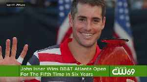 John Isner wins BB&T Atlanta Open for 5th time in 6 years [Video]