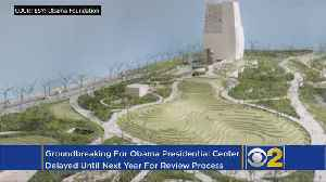 Groundbreaking For Obama Presidential Center Delayed Until 2019 [Video]