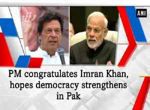 PM congratulates Imran Khan, hopes democracy strengthens in Pak [Video]