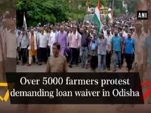 Over 5000 farmers protest demanding loan waiver in Odisha [Video]
