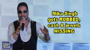 Mika Singh gets ROBBED cash jewels MISSING [Video]