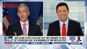 Watch: Fiery Gowdy Says He Doesn't Give A Damn, Scorches Adam Schiff [Video]