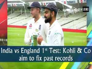 India vs England 1st Test: Kohli & Co aim to fix past records [Video]