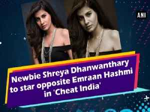 Newbie Shreya Dhanwanthary to star opposite Emraan Hashmi in 'Cheat India' [Video]