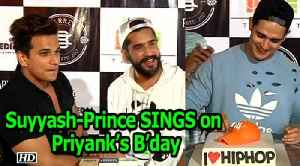 Suyyash- Prince SINGS on Priyank's B'day [Video]