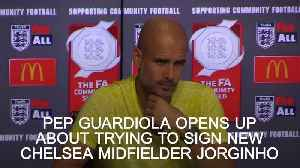 Pep Guadiola opes up about trying to sign Chelsea's new midfielder Jorginho [Video]