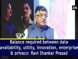 Balance required between data availability, utility, innovation, enterprise and privacy: Ravi Shankar Prasad [Video]