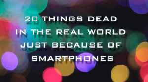 20 Things You No Longer Need Just Because of Smartphones [Video]
