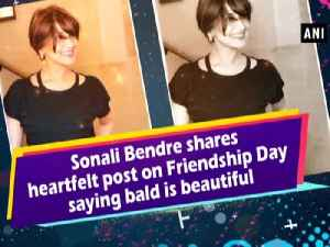 News video: Sonali Bendre shares heartfelt post on Friendship Day saying bald is beautiful