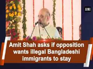 Amit Shah asks if opposition wants illegal Bangladeshi immigrants to stay [Video]