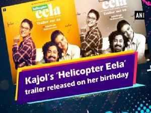 Kajol's 'Helicopter Eela' trailer released on her birthday [Video]