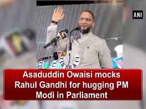 Asaduddin Owaisi mocks Rahul Gandhi for hugging PM Modi in Parliament [Video]