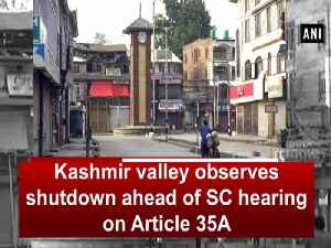 Kashmir valley observes shutdown ahead of SC hearing on Article 35A [Video]